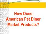 how does american pet diner market products