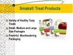 smaks treat products