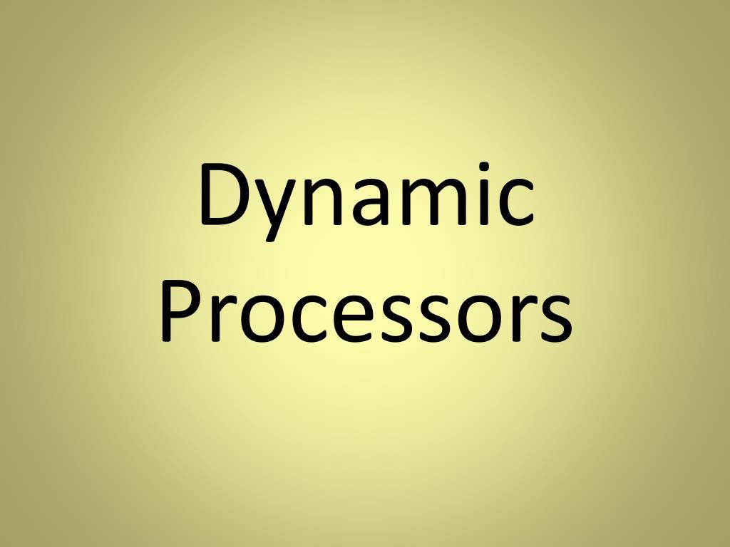 dynamic processors l.