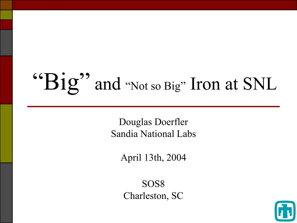 big and not so big iron at snl l.