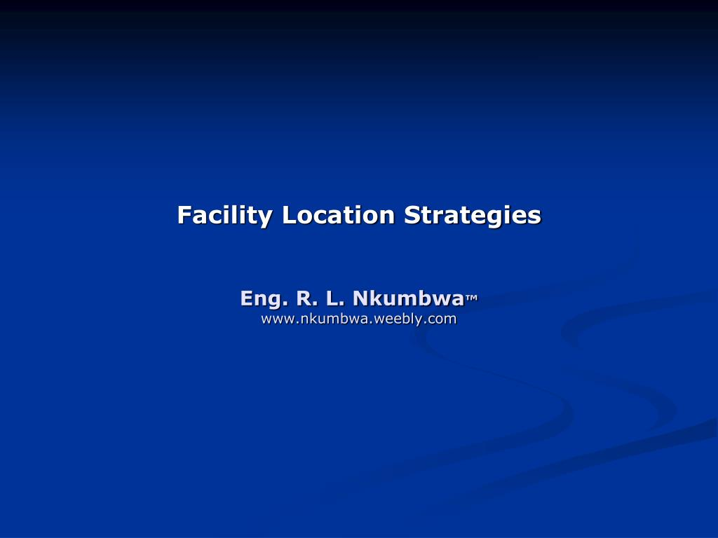 facility location strategies eng r l nkumbwa www nkumbwa weebly com l.