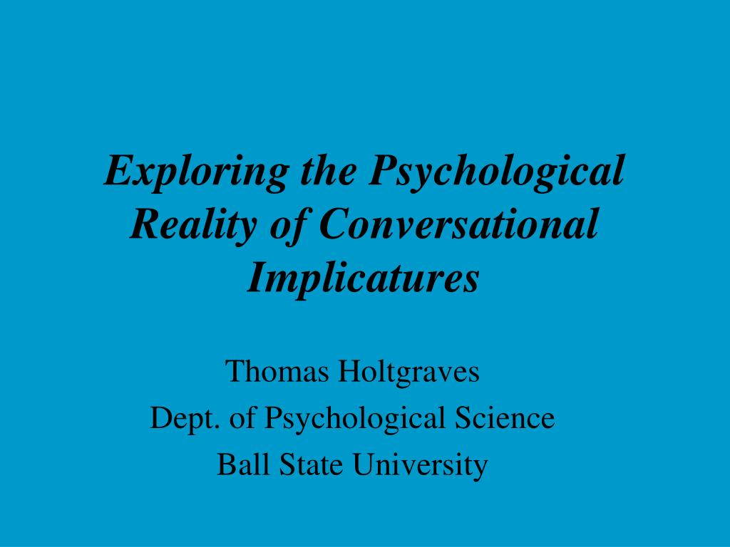 exploring the psychological reality of conversational implicatures l.