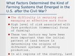 what factors determined the kind of farming systems that emerged in the u s after the civil war