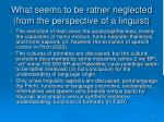 what seems to be rather neglected from the perspective of a linguist