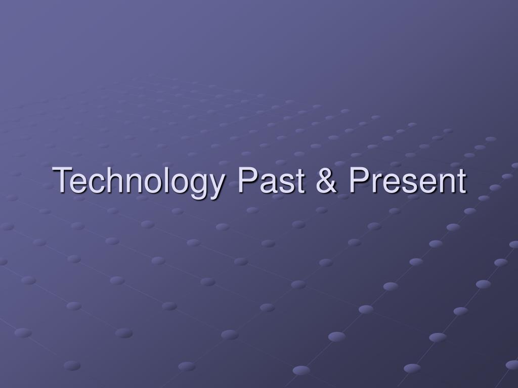 technology past present l.