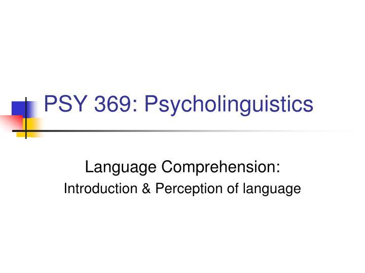 psy 369 psycholinguistics n.