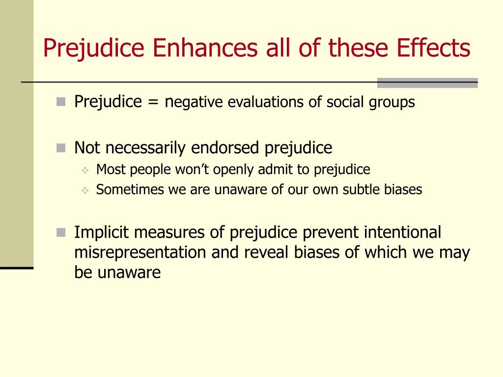 Prejudice Enhances all of these Effects