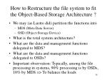 how to restructure the file system to fit the object based storage architecture