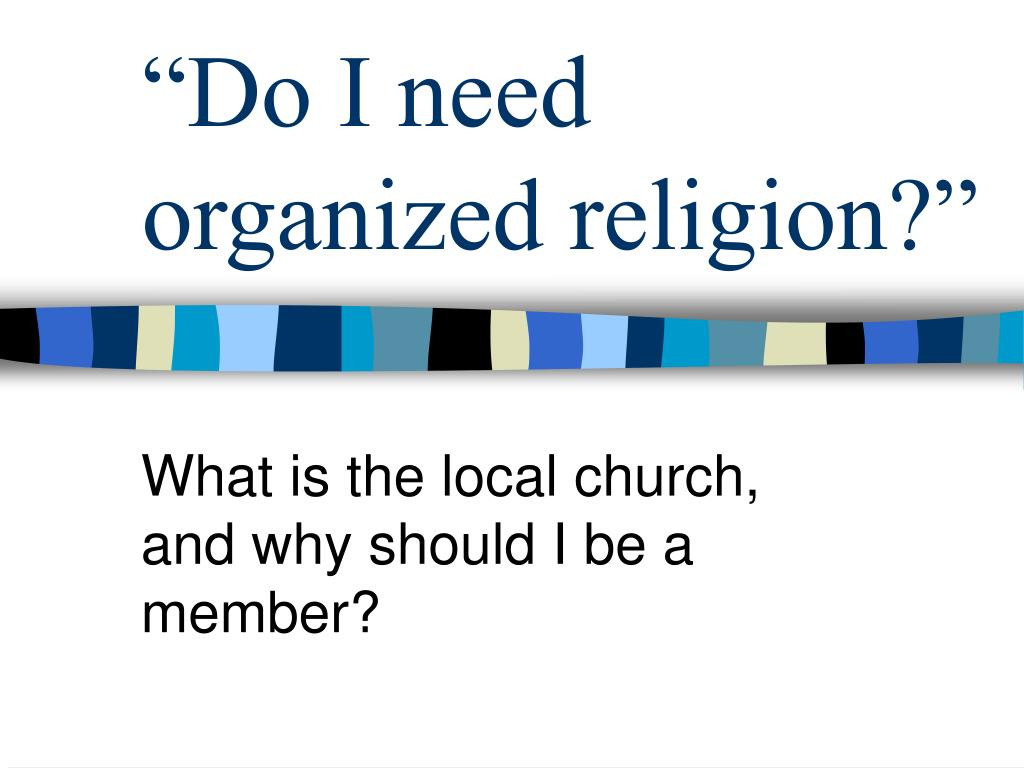 do i need organized religion l.