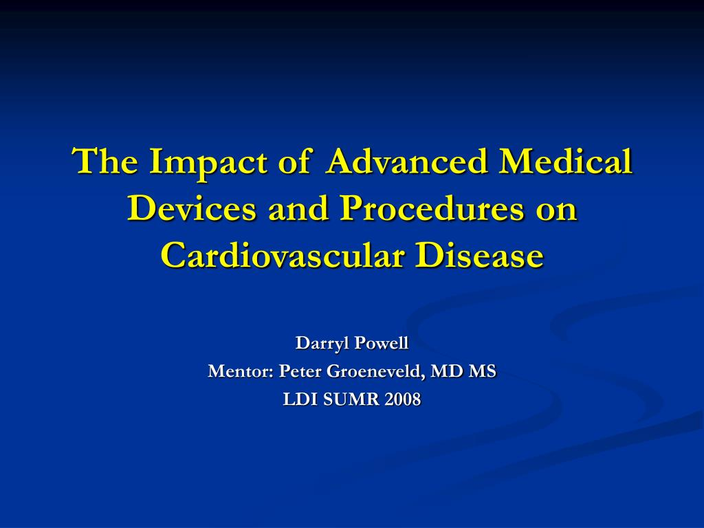 the impact of advanced medical devices and procedures on cardiovascular disease l.