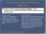 can abusing steroids lead to addiction