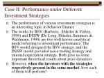 case ii performance under different investment strategies