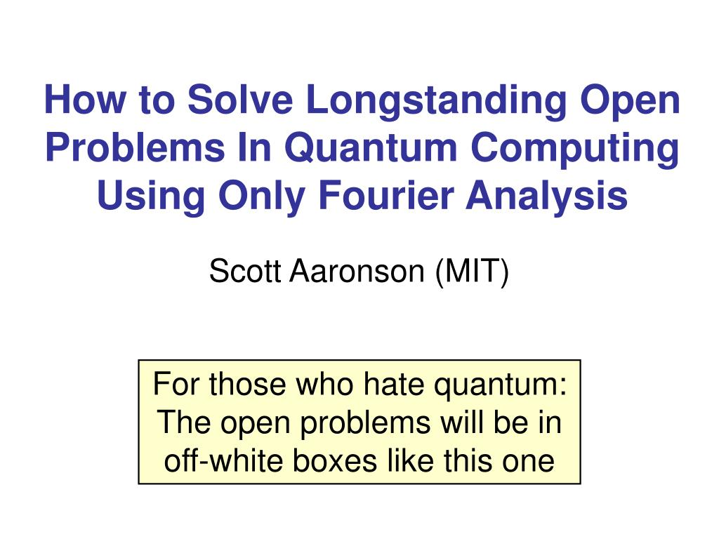 how to solve longstanding open problems in quantum computing using only fourier analysis l.