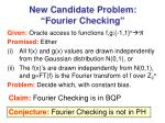 new candidate problem fourier checking