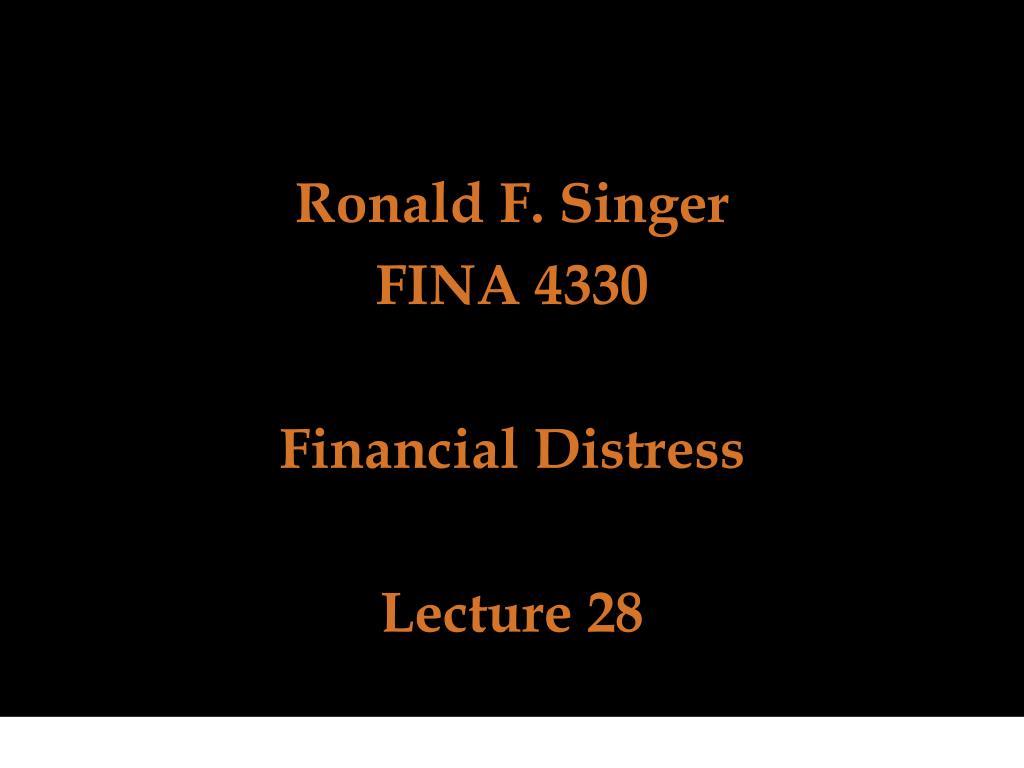 ronald f singer fina 4330 financial distress lecture 28 l.