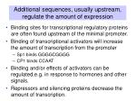 additional sequences usually upstream regulate the amount of expression