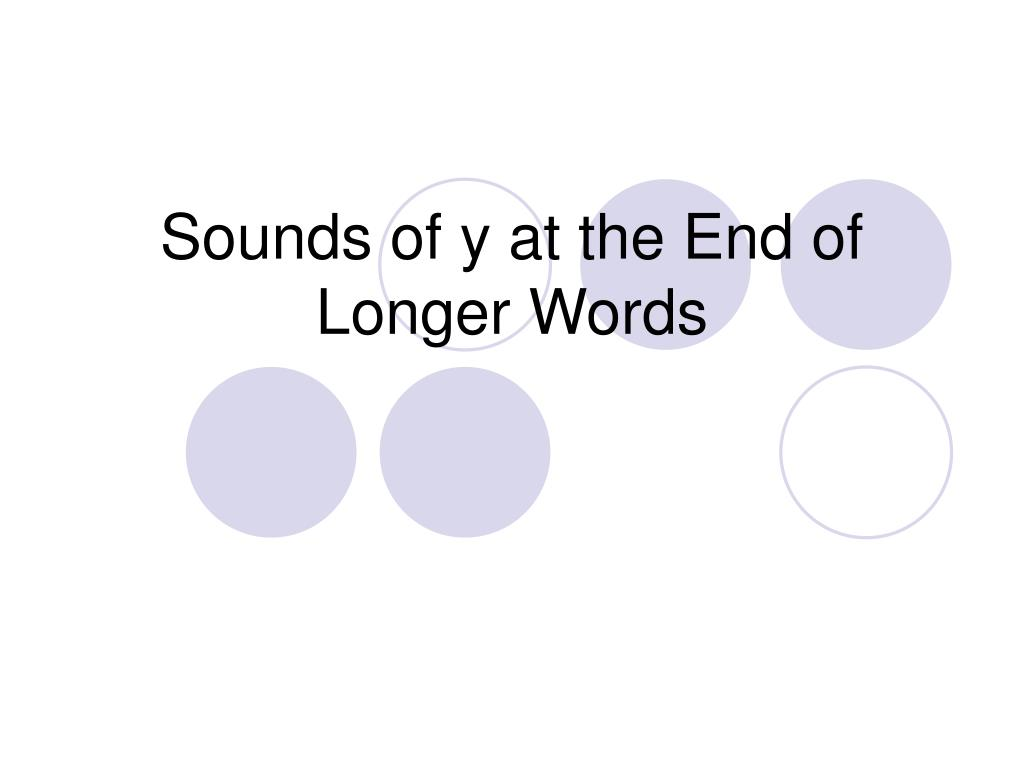 sounds of y at the end of longer words l.