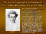 soren kierkegaard the existentialist courage to be in the face of non being