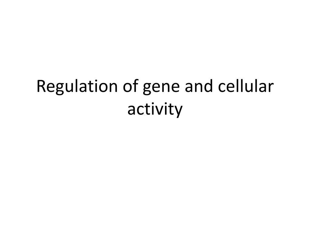 regulation of gene and cellular activity l.