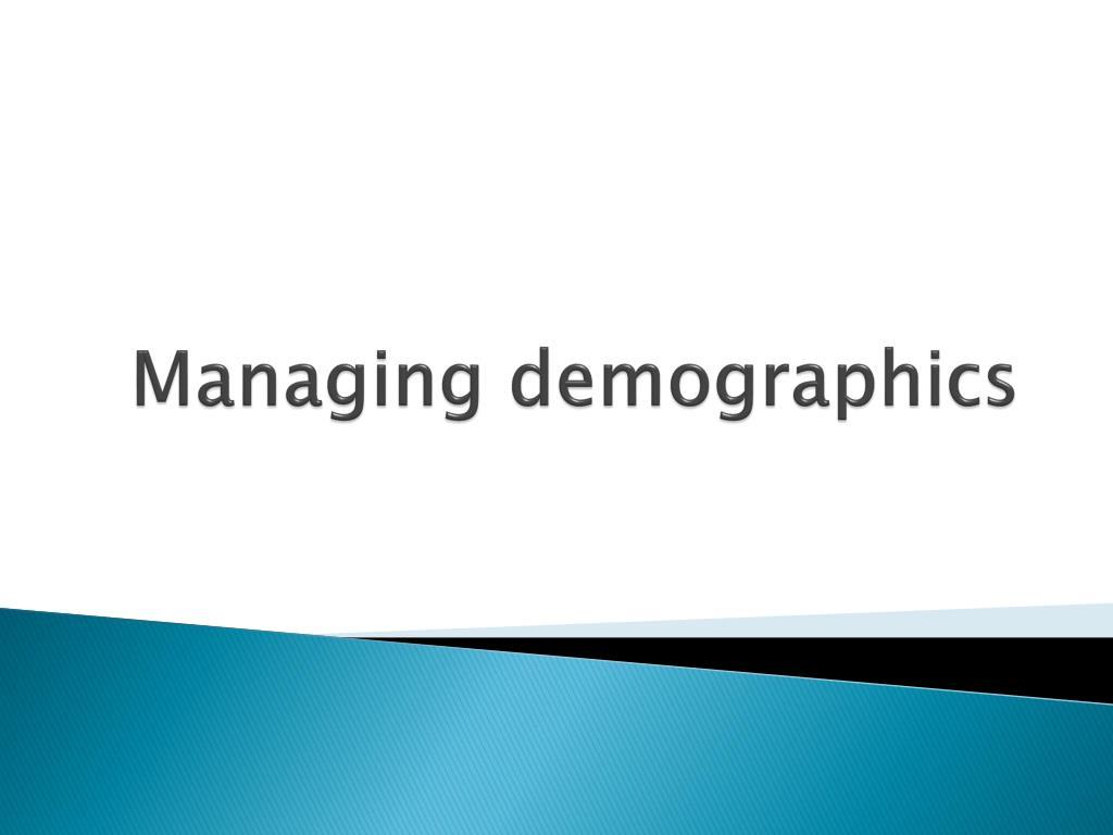 managing demographics l.