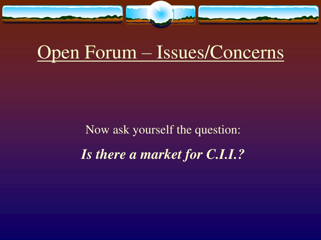 Open Forum – Issues/Concerns