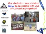 our students your children will be successful with all of us working together