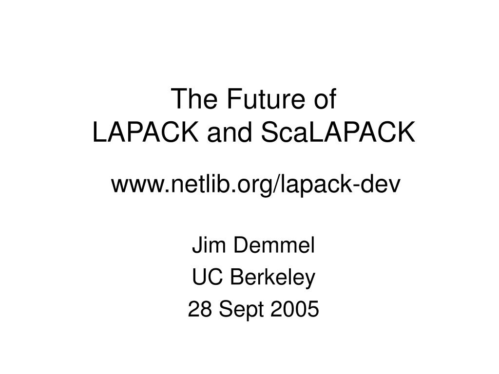 the future of lapack and scalapack www netlib org lapack dev l.
