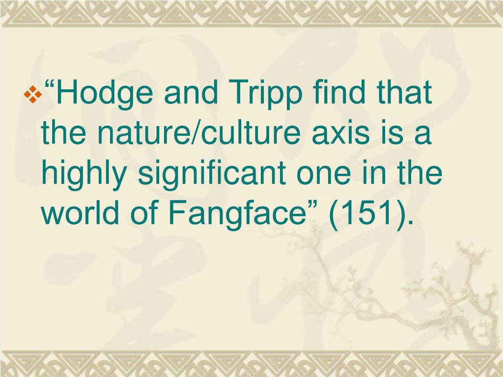 """""""Hodge and Tripp find that the nature/culture axis is a highly significant one in the world of Fangface"""" (151)."""