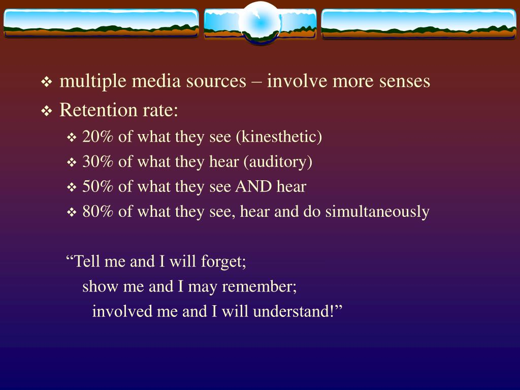 multiple media sources – involve more senses