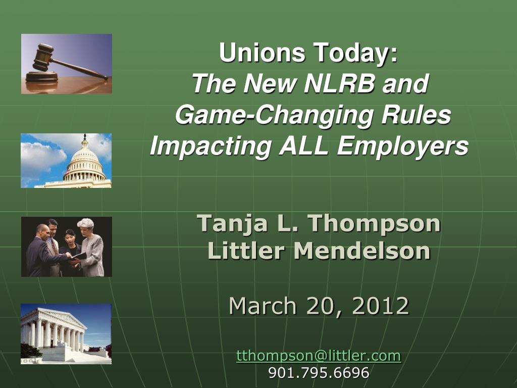 unions today the new nlrb and game changing rules impacting all employers l.