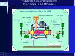 kekb sc accelerating cavity v c 1 5 mv 2 5 mv max