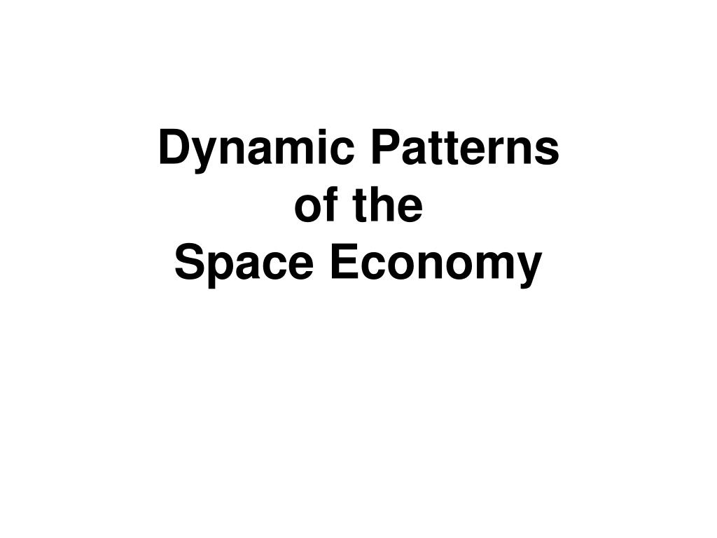 dynamic patterns of the space economy l.