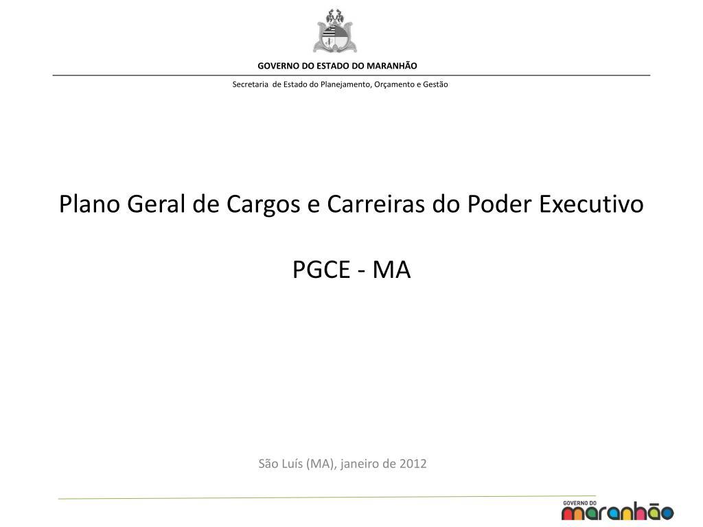 plano geral de cargos e carreiras do poder executivo pgce ma l.