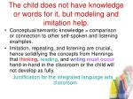 the child does not have knowledge or words for it but modeling and imitation help