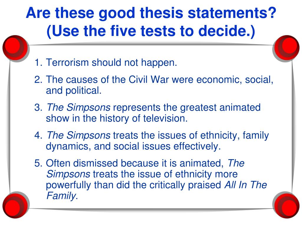 Are these good thesis statements? (Use the five tests to decide.)