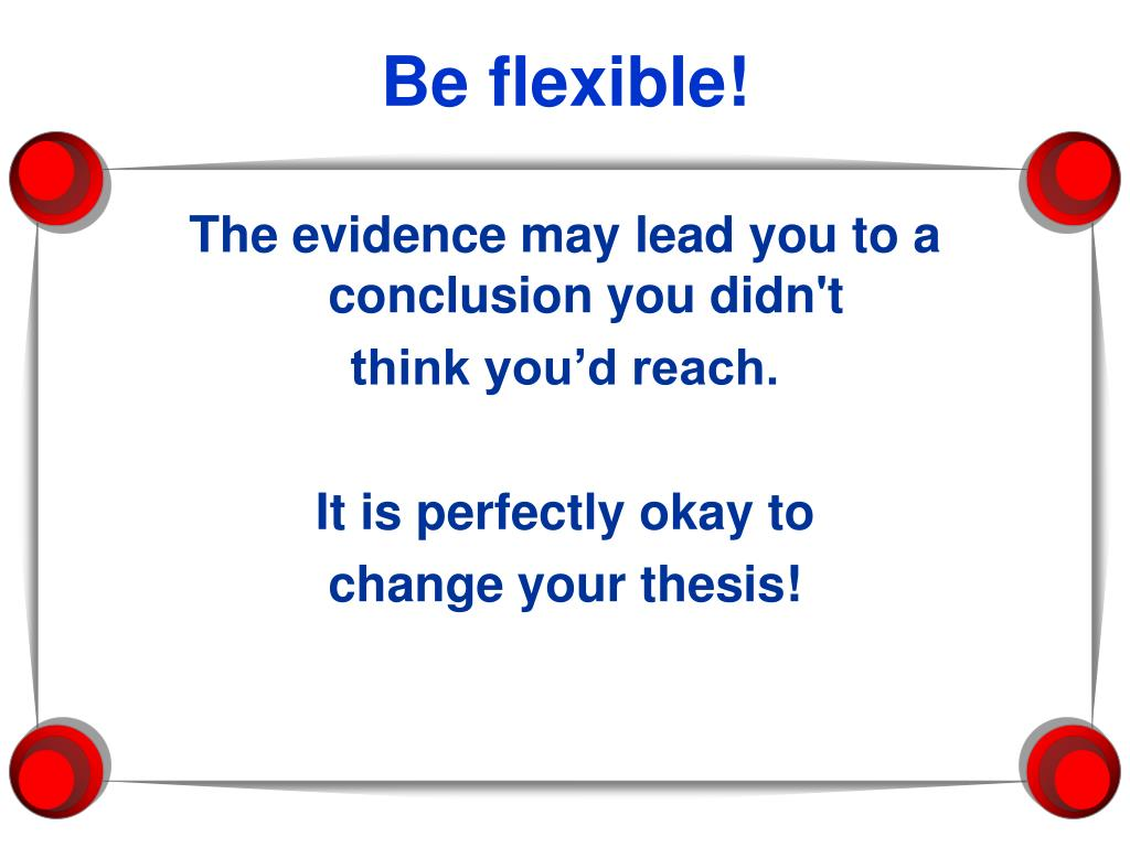 Be flexible!