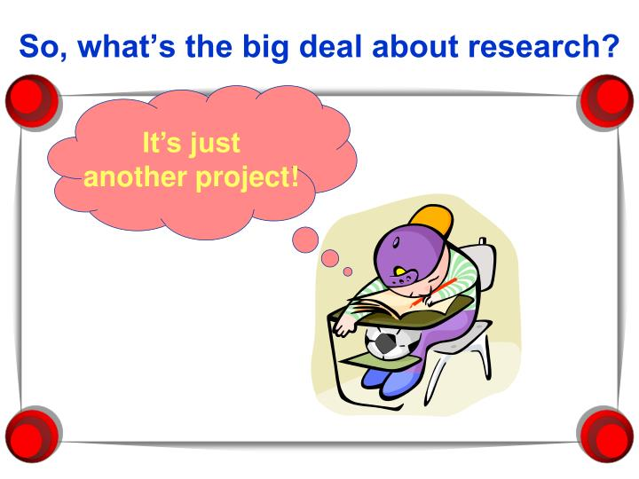 So what s the big deal about research