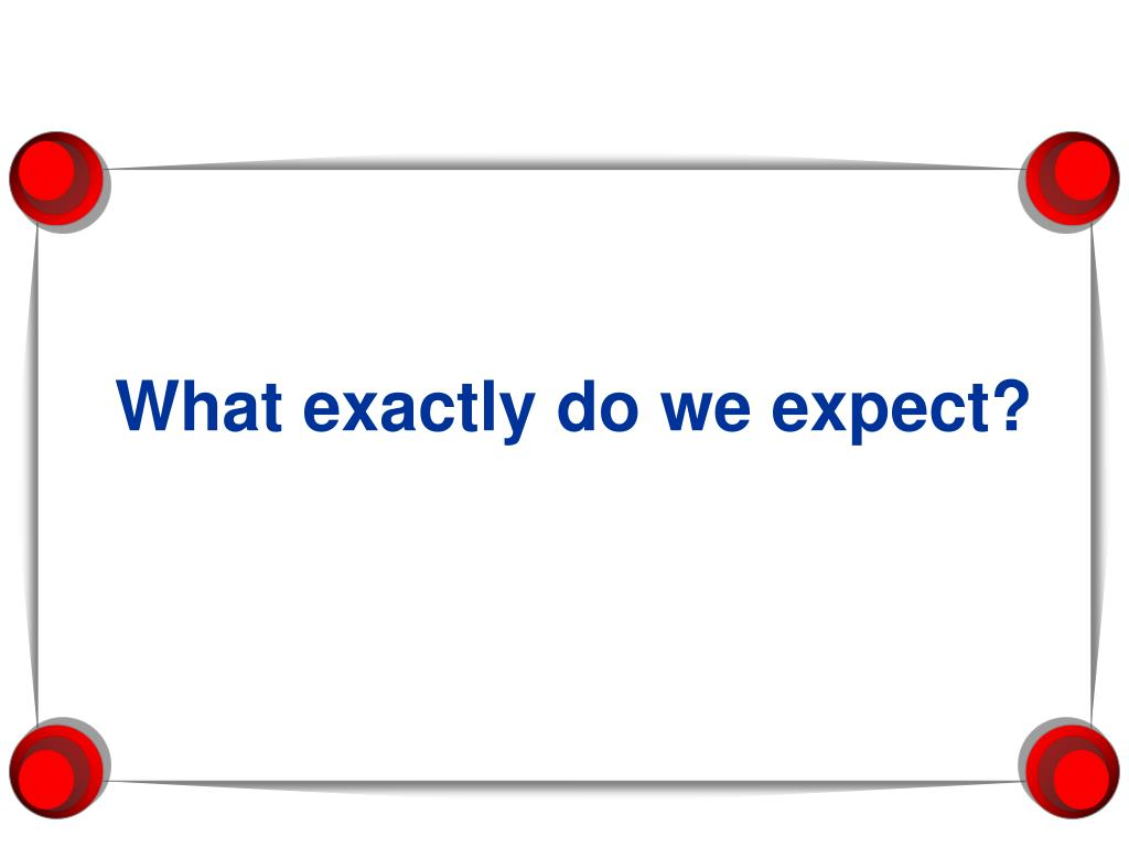 What exactly do we expect?