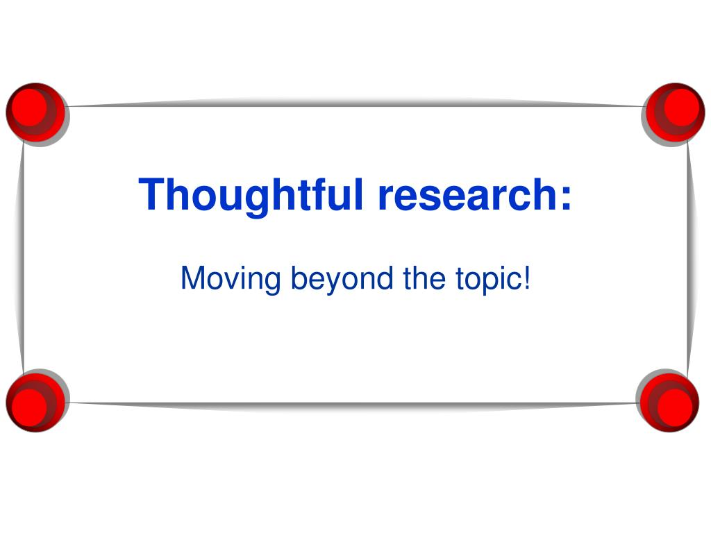 Thoughtful research:
