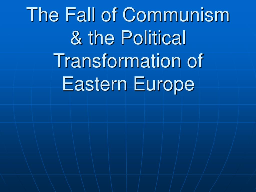 the fall of communism the political transformation of eastern europe l.
