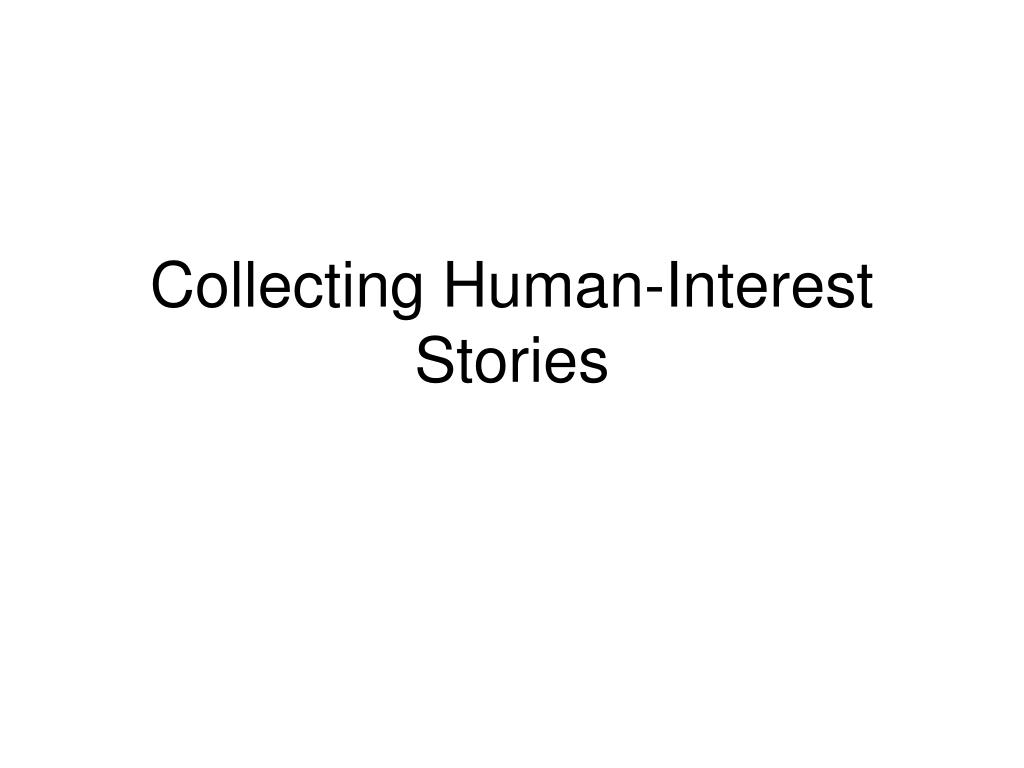 collecting human interest stories l.