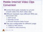 mobile internet video clips conversion