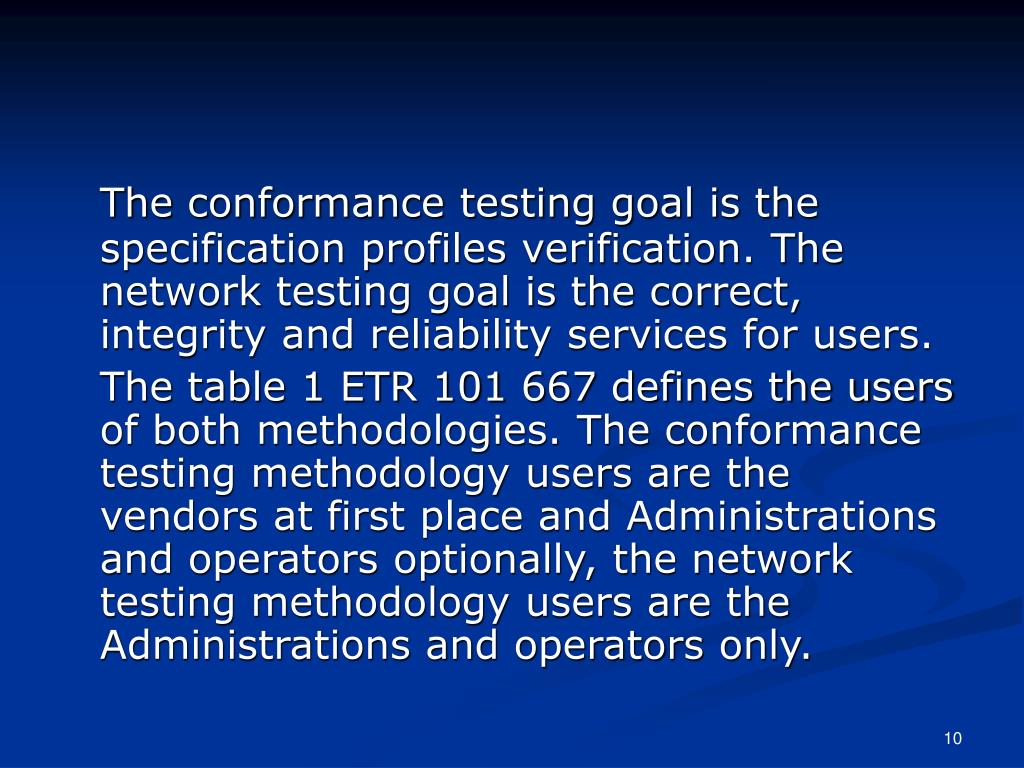 The conformance testing goal is the specification profiles verification. The network testing goal is the correct, integrity and reliability services for users.