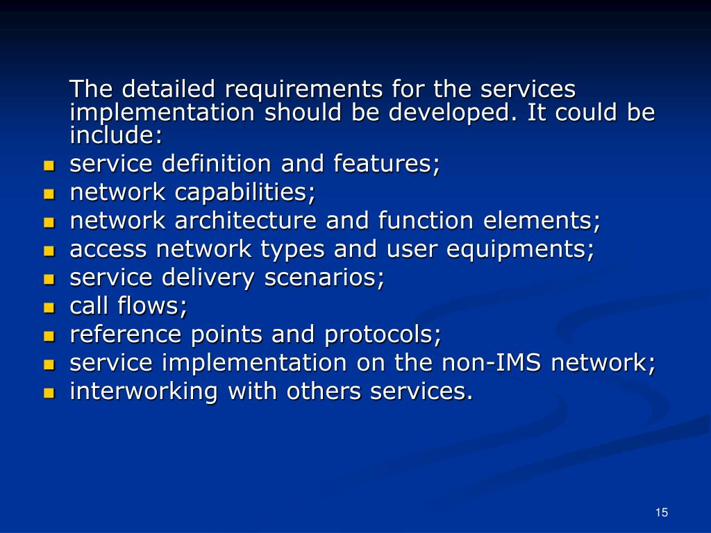 The detailed requirements for the services implementation should be developed. It could be include: