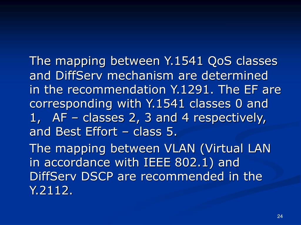 The mapping between Y.1541 QoS classes and DiffServ mechanism are determined in the recommendation Y.1291. The EF are corresponding with Y.1541 classes 0 and 1, AF – classes 2, 3 and 4 respectively, and Best Effort – class 5.