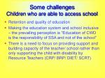 some challenges children who are able to access school