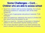 some challenges cont children who are able to access school