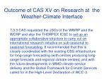 outcome of cas xv on research at the weather climate interface