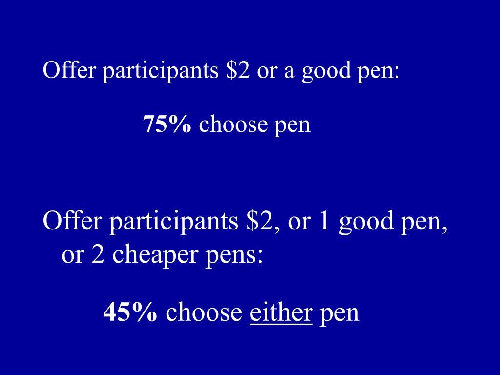 Offer participants $2 or a good pen: