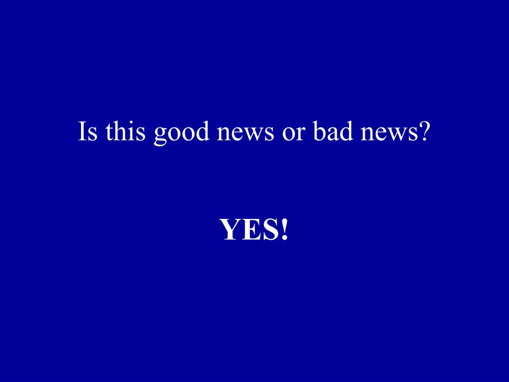 Is this good news or bad news?